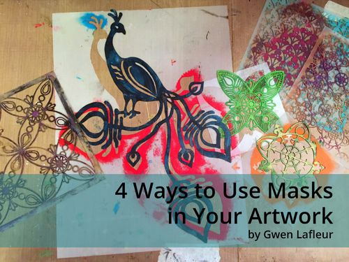 4 Ways to Use Masks in Your Artwork - Gwen Lafleur